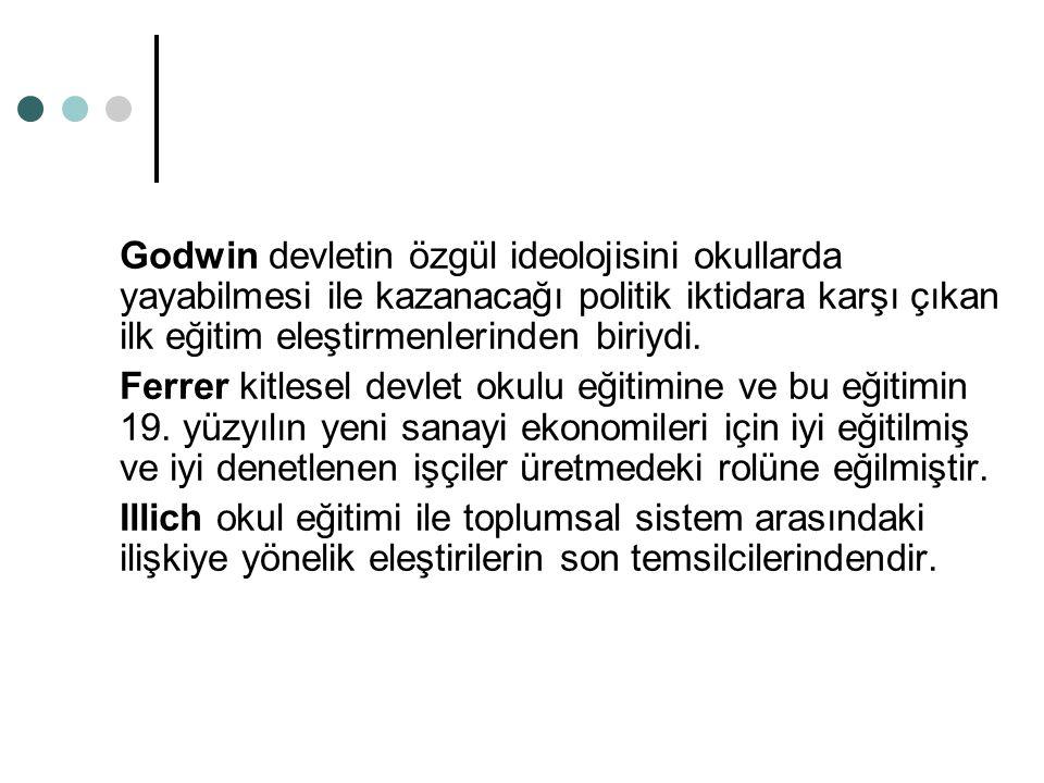 Godwin devletin özgül ideolojisini okullarda yayabilmesi ile kazanacağı politik iktidara karşı çıkan ilk eğitim eleştirmenlerinden biriydi. Ferrer kit