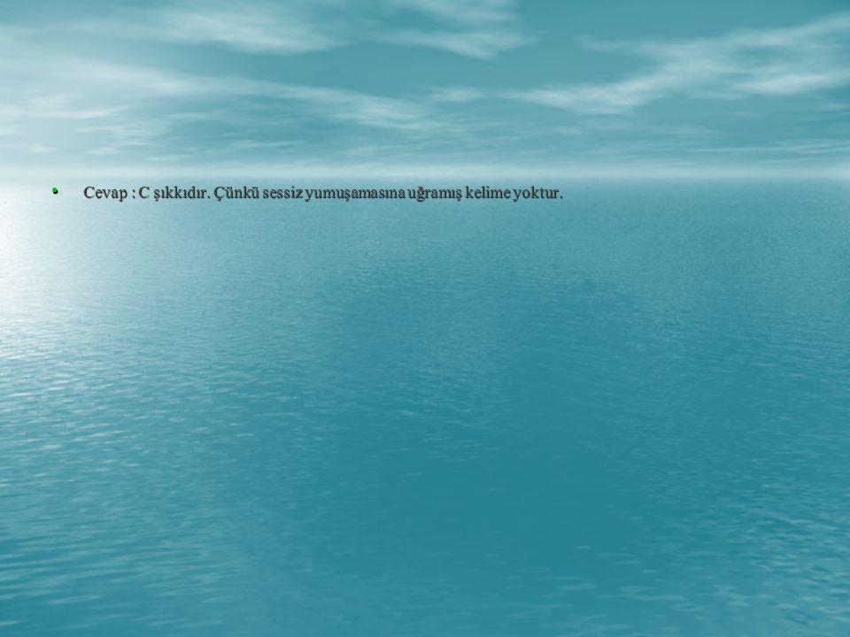 • Cevap : C şıkkıdır. Çünkü sessiz yumuşamasına uğramış kelime yoktur.