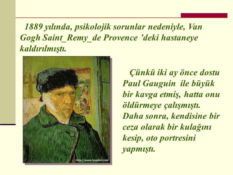 Çünkü iki ay önce dostu Paul Gauguin ile büyük bir kavga etmiş, hatta onu öldürmeye çalışmıştı.