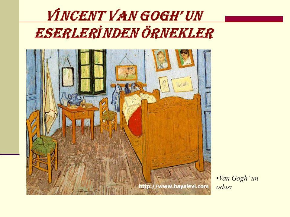 V İ NCENT VAN GOGH' UN ESERLER İ NDEN ÖRNEKLER •Van Gogh' un odası