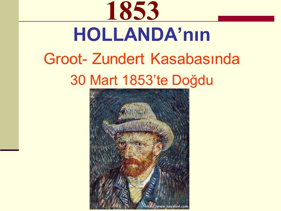 1853 HOLLANDA'nın Groot- Zundert Kasabasında 30 Mart 1853'te Doğdu