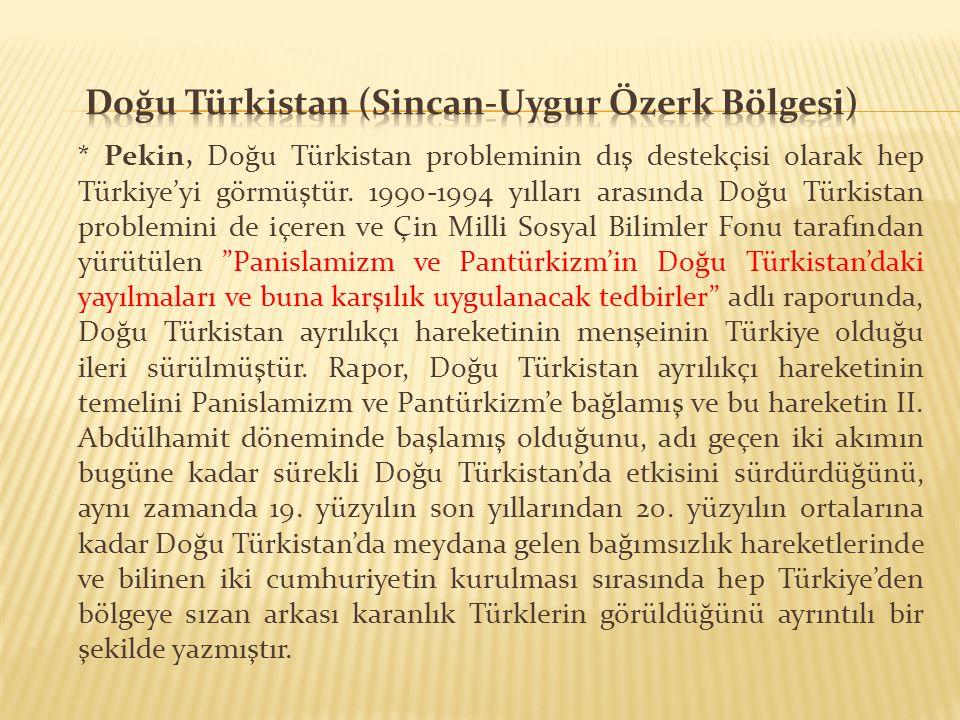* Pekin, Doğu Türkistan probleminin dış destekçisi olarak hep Türkiye'yi görmüştür. 1990-1994 yılları arasında Doğu Türkistan problemini de içeren ve