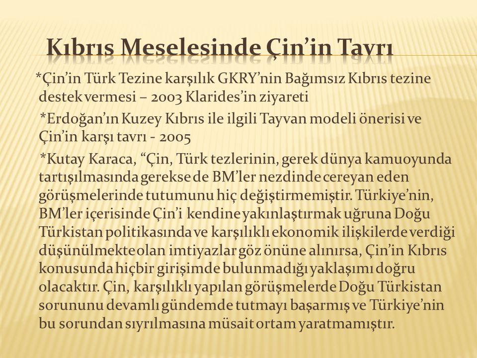 *Çin'in Türk Tezine karşılık GKRY'nin Bağımsız Kıbrıs tezine destek vermesi – 2003 Klarides'in ziyareti *Erdoğan'ın Kuzey Kıbrıs ile ilgili Tayvan mod
