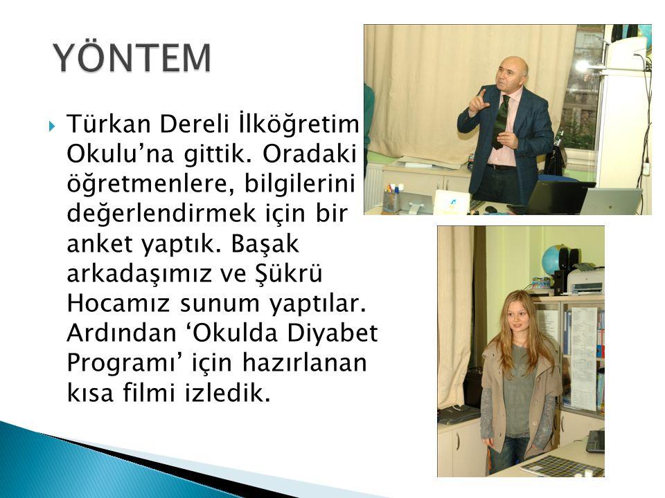 Türkan Dereli İlköğretim Okulu'na gittik. Oradaki öğretmenlere, bilgilerini değerlendirmek için bir anket yaptık. Başak arkadaşımız ve Şükrü Hocamız