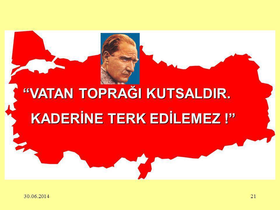 """30.06.201421 """"VATAN TOPRAĞI KUTSALDIR. KADERİNE TERK EDİLEMEZ !"""" KADERİNE TERK EDİLEMEZ !"""""""