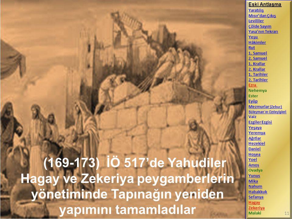 (169-173) İÖ 517'de Yahudiler Hagay ve Zekeriya peygamberlerin yönetiminde Tapınağın yeniden yapımını tamamladılar Eski Antlaşma Yaratılış Mısır'dan Ç