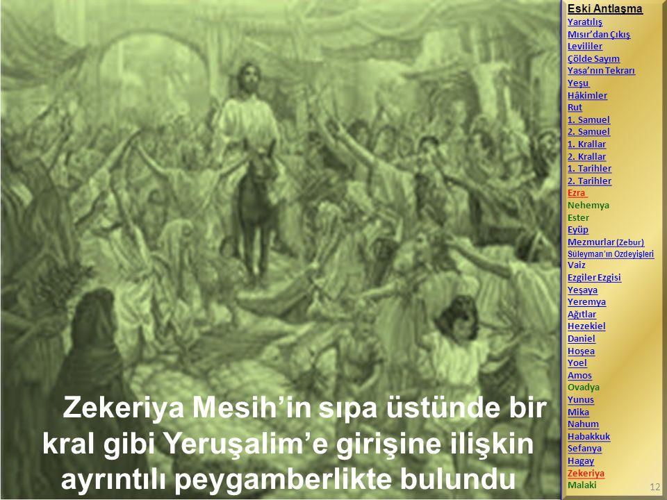 Zekeriya Mesih'in sıpa üstünde bir kral gibi Yeruşalim'e girişine ilişkin ayrıntılı peygamberlikte bulundu Eski Antlaşma Yaratılış Mısır'dan Çıkış Lev