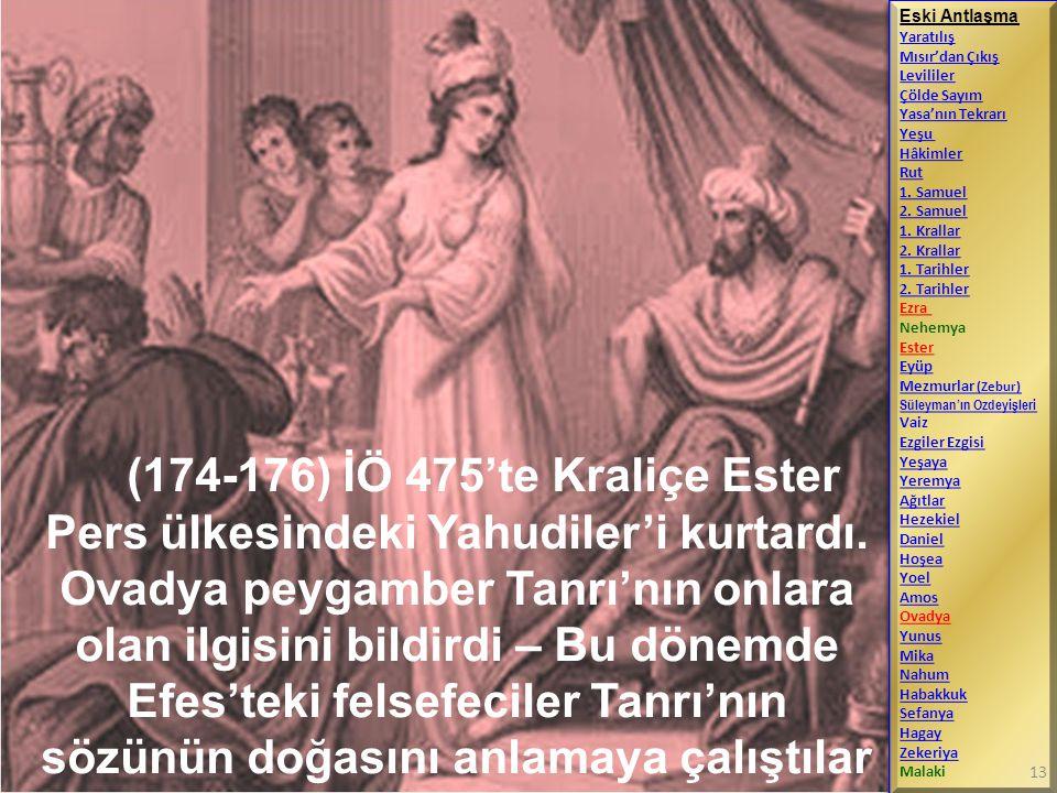 (174-176) İÖ 475'te Kraliçe Ester Pers ülkesindeki Yahudiler'i kurtardı. Ovadya peygamber Tanrı'nın onlara olan ilgisini bildirdi – Bu dönemde Efes'te