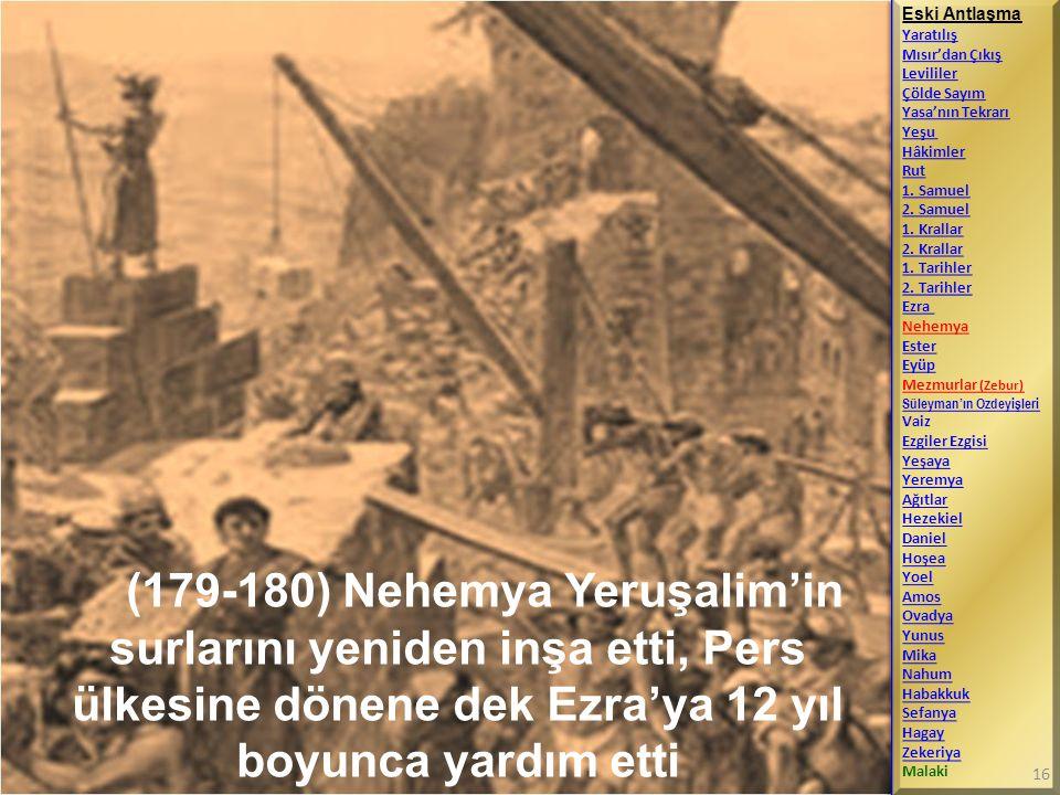 (179-180) Nehemya Yeruşalim'in surlarını yeniden inşa etti, Pers ülkesine dönene dek Ezra'ya 12 yıl boyunca yardım etti Eski Antlaşma Yaratılış Mısır'
