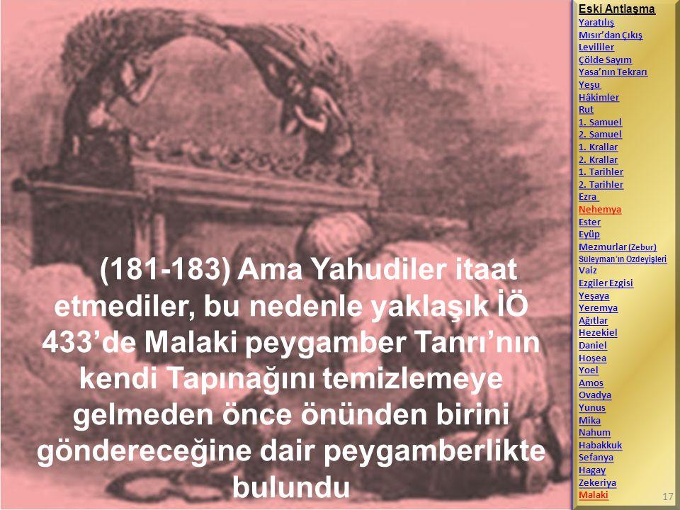 (181-183) Ama Yahudiler itaat etmediler, bu nedenle yaklaşık İÖ 433'de Malaki peygamber Tanrı'nın kendi Tapınağını temizlemeye gelmeden önce önünden b