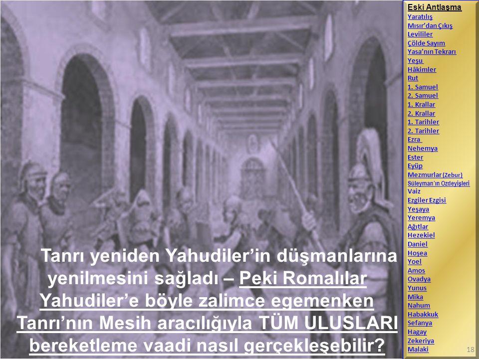 Tanrı yeniden Yahudiler'in düşmanlarına yenilmesini sağladı – Peki Romalılar Yahudiler'e böyle zalimce egemenken Tanrı'nın Mesih aracılığıyla TÜM ULUS