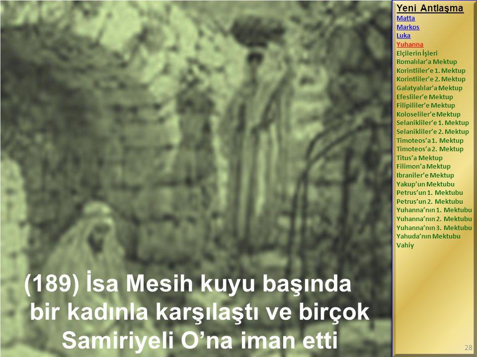 (189) İsa Mesih kuyu başında bir kadınla karşılaştı ve birçok Samiriyeli O'na iman etti Yeni Antlaşma Matta Markos Luka Yuhanna Elçilerin İşleri Romal