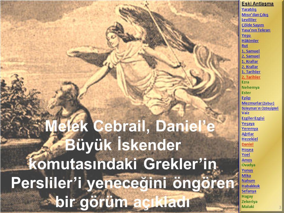 Melek Cebrail, Daniel'e Büyük İskender komutasındaki Grekler'in Persliler'i yeneceğini öngören bir görüm açıkladı Eski Antlaşma Yaratılış Mısır'dan Çı