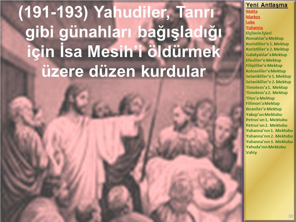 (191-193) Yahudiler, Tanrı gibi günahları bağışladığı için İsa Mesih'i öldürmek üzere düzen kurdular Yeni Antlaşma Matta Markos Luka Yuhanna Elçilerin