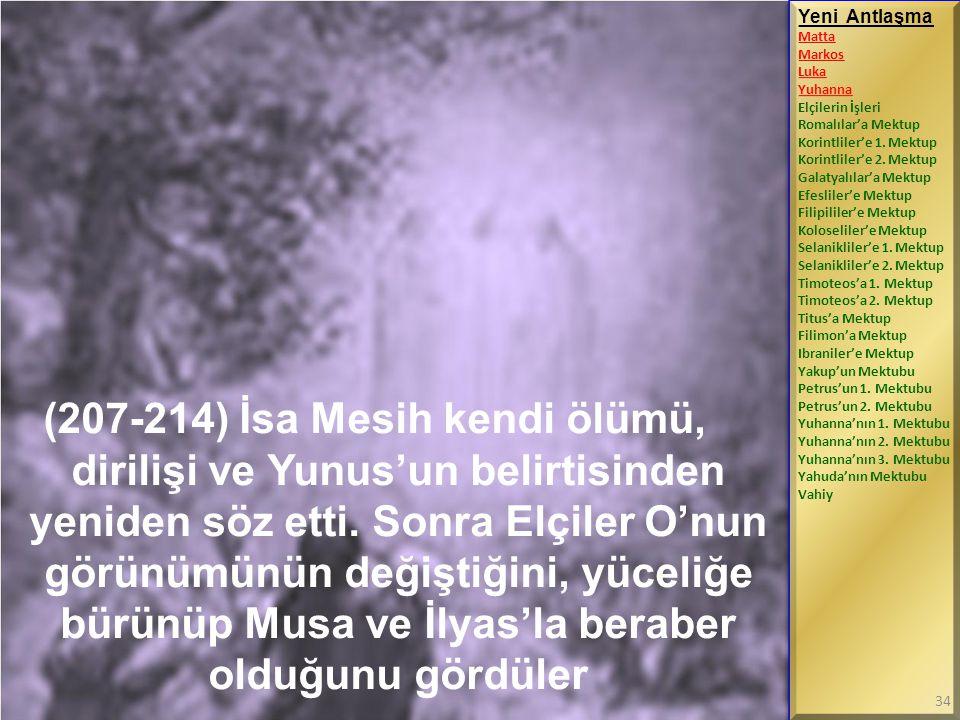 (207-214) İsa Mesih kendi ölümü, dirilişi ve Yunus'un belirtisinden yeniden söz etti. Sonra Elçiler O'nun görünümünün değiştiğini, yüceliğe bürünüp Mu