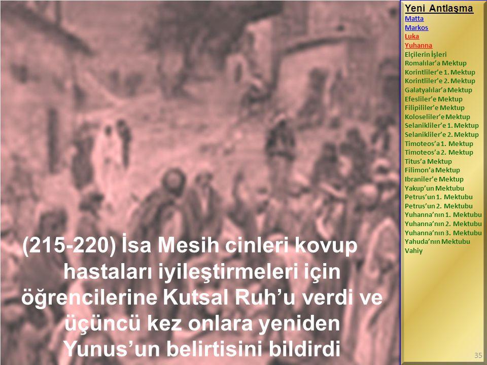 (215-220) İsa Mesih cinleri kovup hastaları iyileştirmeleri için öğrencilerine Kutsal Ruh'u verdi ve üçüncü kez onlara yeniden Yunus'un belirtisini bi