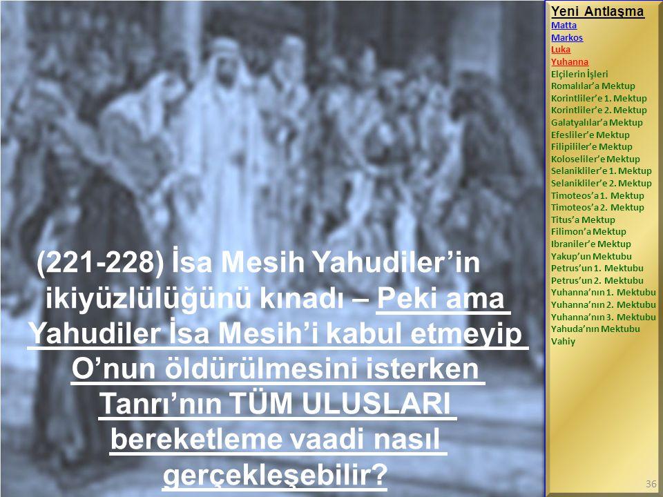 (221-228) İsa Mesih Yahudiler'in ikiyüzlülüğünü kınadı – Peki ama Yahudiler İsa Mesih'i kabul etmeyip O'nun öldürülmesini isterken Tanrı'nın TÜM ULUSL