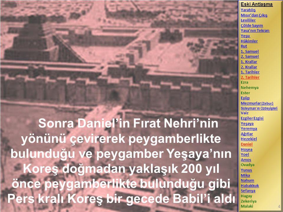 Sonra Daniel'in Fırat Nehri'nin yönünü çevirerek peygamberlikte bulunduğu ve peygamber Yeşaya'nın Koreş doğmadan yaklaşık 200 yıl önce peygamberlikte
