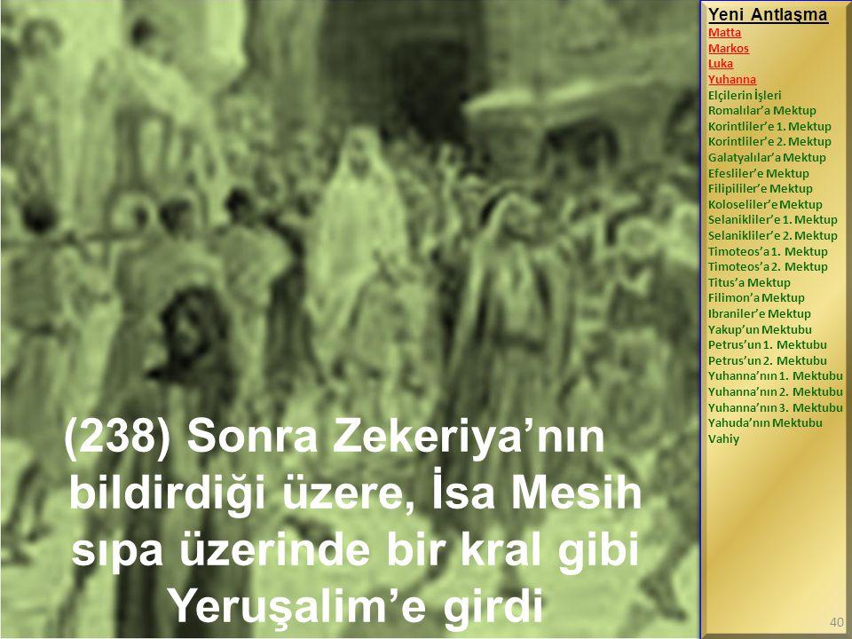 (238) Sonra Zekeriya'nın bildirdiği üzere, İsa Mesih sıpa üzerinde bir kral gibi Yeruşalim'e girdi Yeni Antlaşma Matta Markos Luka Yuhanna Elçilerin İ