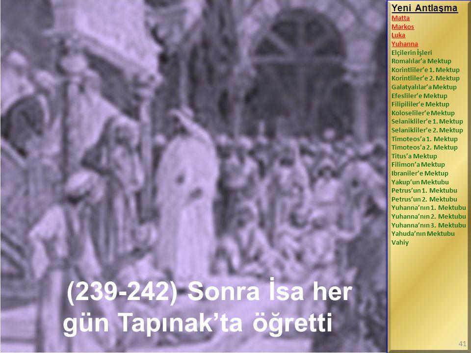 (239-242) Sonra İsa her gün Tapınak'ta öğretti Yeni Antlaşma Matta Markos Luka Yuhanna Elçilerin İşleri Romalılar'a Mektup Korintliler'e 1. Mektup Kor