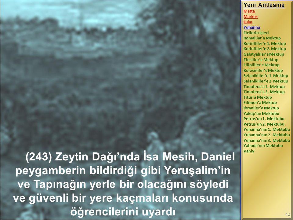 (243) Zeytin Dağı'nda İsa Mesih, Daniel peygamberin bildirdiği gibi Yeruşalim'in ve Tapınağın yerle bir olacağını söyledi ve güvenli bir yere kaçmalar