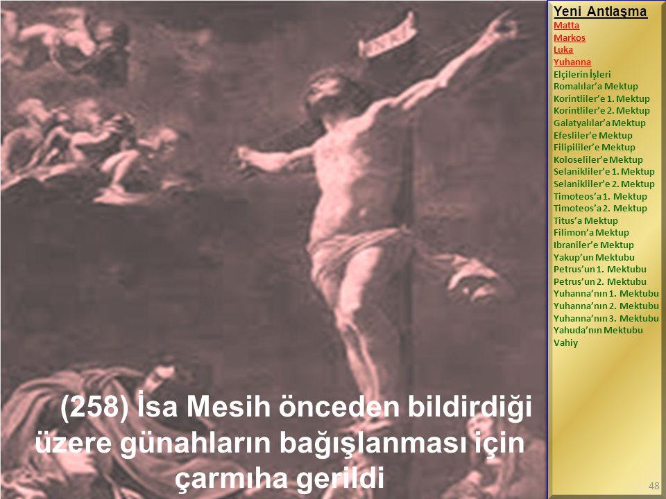(258) İsa Mesih önceden bildirdiği üzere günahların bağışlanması için çarmıha gerildi Yeni Antlaşma Matta Markos Luka Yuhanna Elçilerin İşleri Romalıl