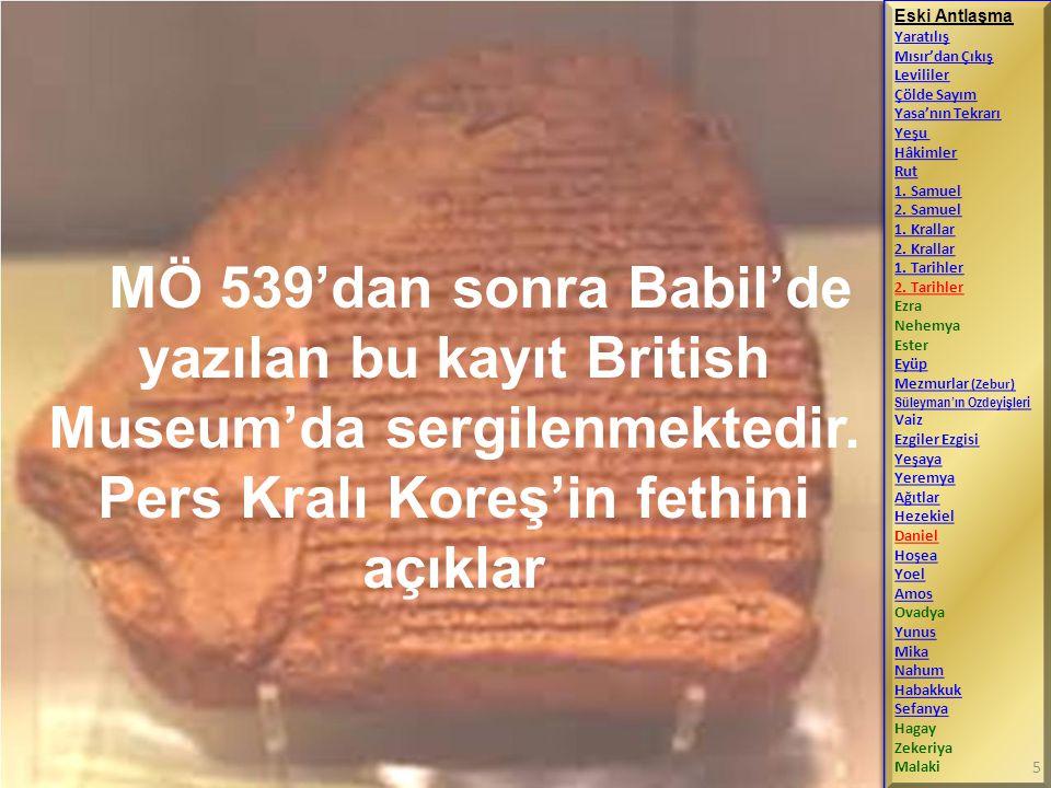 MÖ 539'dan sonra Babil'de yazılan bu kayıt British Museum'da sergilenmektedir. Pers Kralı Koreş'in fethini açıklar Eski Antlaşma Yaratılış Mısır'dan Ç