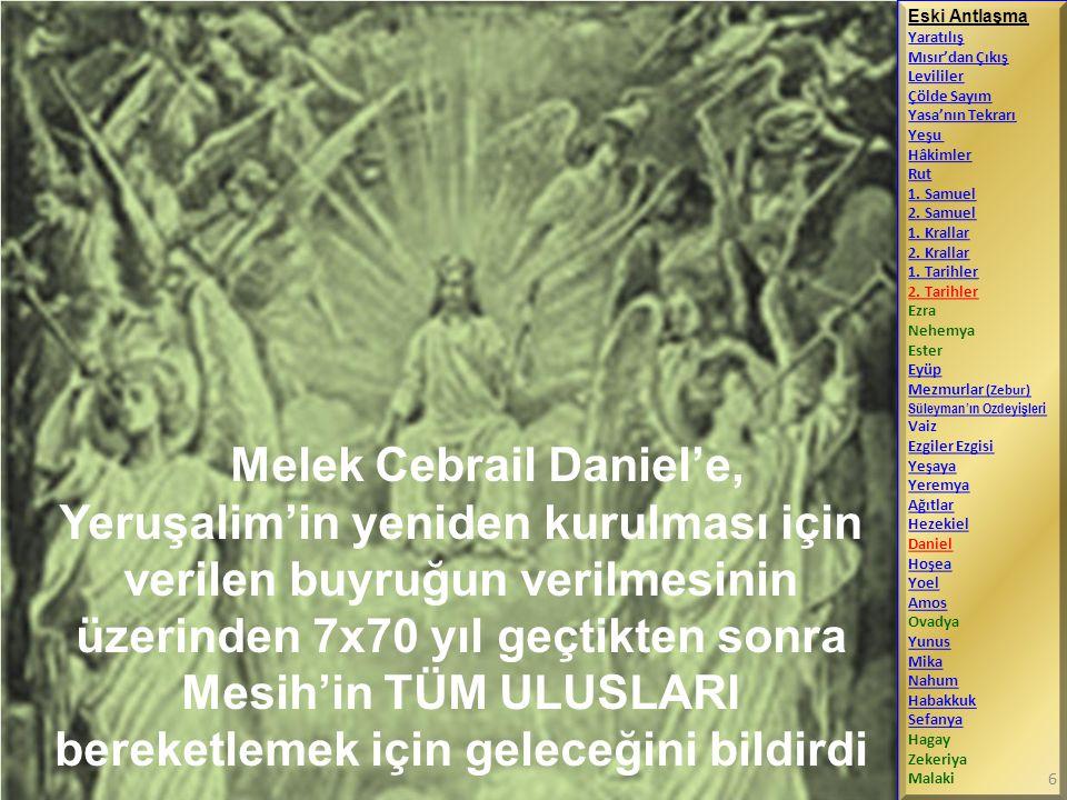 Melek Cebrail Daniel'e, Yeruşalim'in yeniden kurulması için verilen buyruğun verilmesinin üzerinden 7x70 yıl geçtikten sonra Mesih'in TÜM ULUSLARI ber
