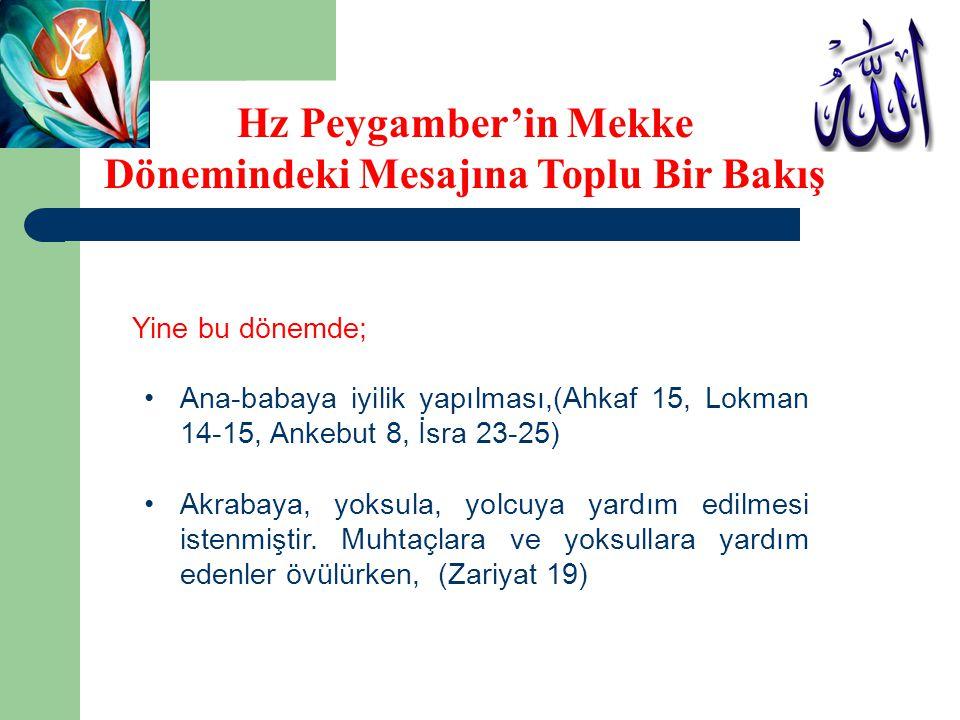 Yine bu dönemde; •Ana-babaya iyilik yapılması,(Ahkaf 15, Lokman 14-15, Ankebut 8, İsra 23-25) •Akrabaya, yoksula, yolcuya yardım edilmesi istenmiştir.