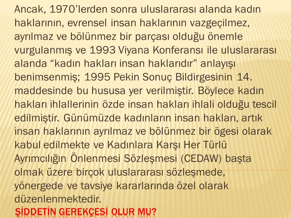  Türkiye'de şiddet mağduru kadını korumak amacıyla önemli bir adım atılmış ve 4320 sayılı Ailenin Korunmasına Dair Kanun 14.1.1998 tarihinde kabul edilerek 17.1.1998'de yürürlüğe girmiştir.