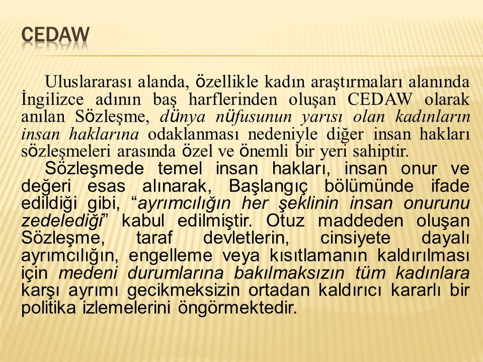  Kadınların İnsan Hakları Bildirisi olarak da tanınan CEDAW'ın düzenlendiği tarihlerde özel alan olan aile içi şiddet konusu henüz dile getirilememekte ve bir tabu olarak görülmektedir.