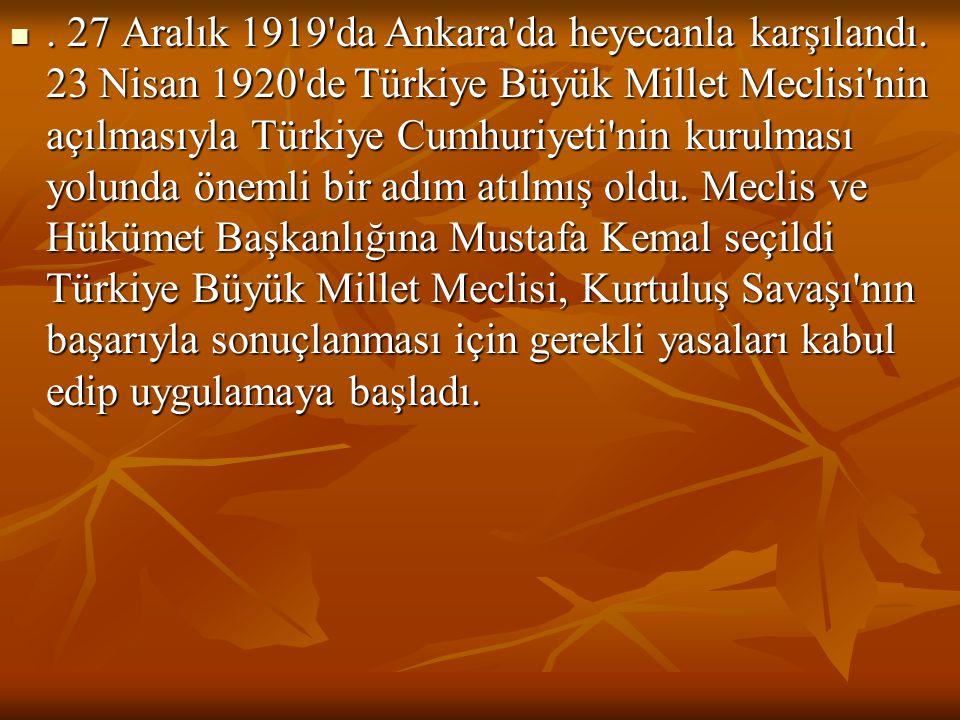 . 27 Aralık 1919'da Ankara'da heyecanla karşılandı. 23 Nisan 1920'de Türkiye Büyük Millet Meclisi'nin açılmasıyla Türkiye Cumhuriyeti'nin kurulması y