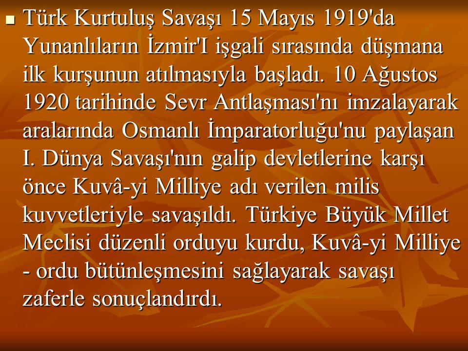  Türk Kurtuluş Savaşı 15 Mayıs 1919'da Yunanlıların İzmir'I işgali sırasında düşmana ilk kurşunun atılmasıyla başladı. 10 Ağustos 1920 tarihinde Sevr