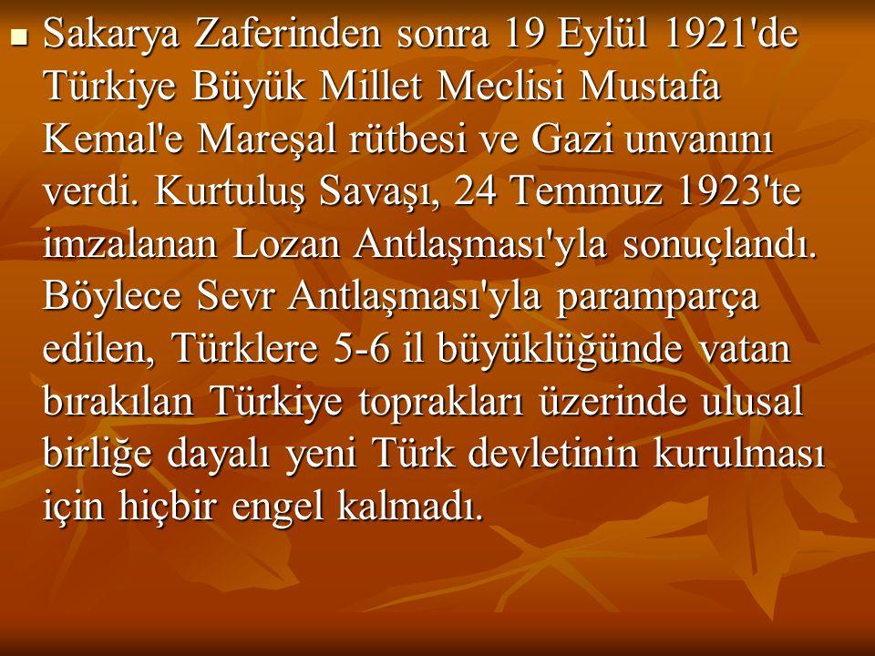 Sakarya Zaferinden sonra 19 Eylül 1921'de Türkiye Büyük Millet Meclisi Mustafa Kemal'e Mareşal rütbesi ve Gazi unvanını verdi. Kurtuluş Savaşı, 24 T