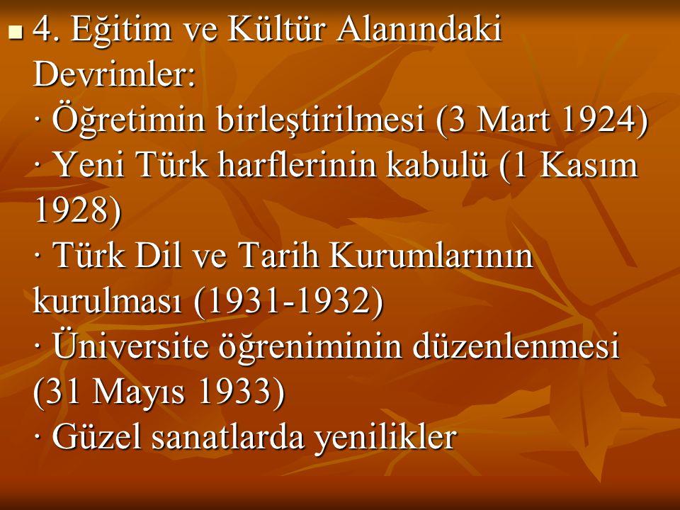  4. Eğitim ve Kültür Alanındaki Devrimler: · Öğretimin birleştirilmesi (3 Mart 1924) · Yeni Türk harflerinin kabulü (1 Kasım 1928) · Türk Dil ve Tari