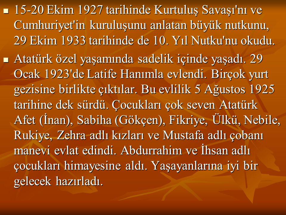  15-20 Ekim 1927 tarihinde Kurtuluş Savaşı'nı ve Cumhuriyet'in kuruluşunu anlatan büyük nutkunu, 29 Ekim 1933 tarihinde de 10. Yıl Nutku'nu okudu. 