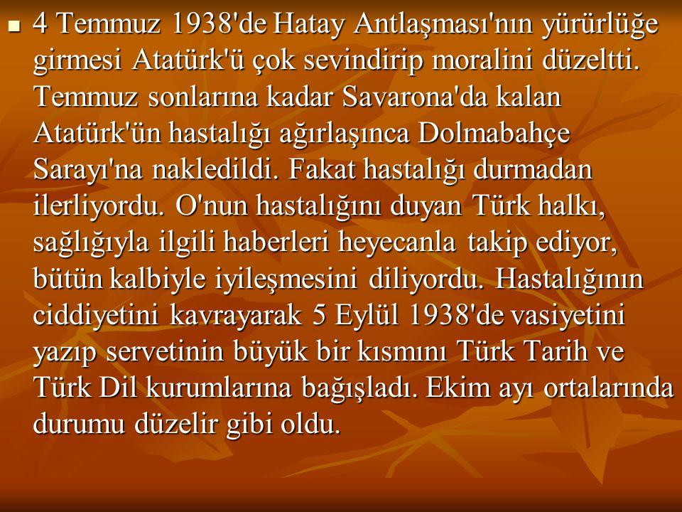 4 Temmuz 1938'de Hatay Antlaşması'nın yürürlüğe girmesi Atatürk'ü çok sevindirip moralini düzeltti. Temmuz sonlarına kadar Savarona'da kalan Atatürk