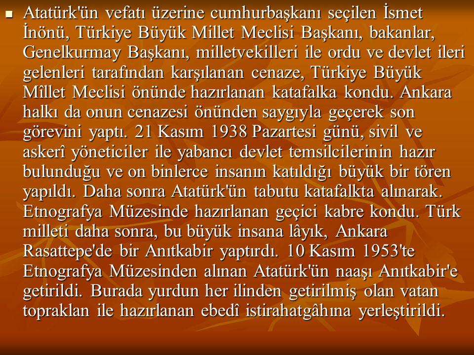  Atatürk'ün vefatı üzerine cumhurbaşkanı seçilen İsmet İnönü, Türkiye Büyük Millet Meclisi Başkanı, bakanlar, Genelkurmay Başkanı, milletvekilleri il