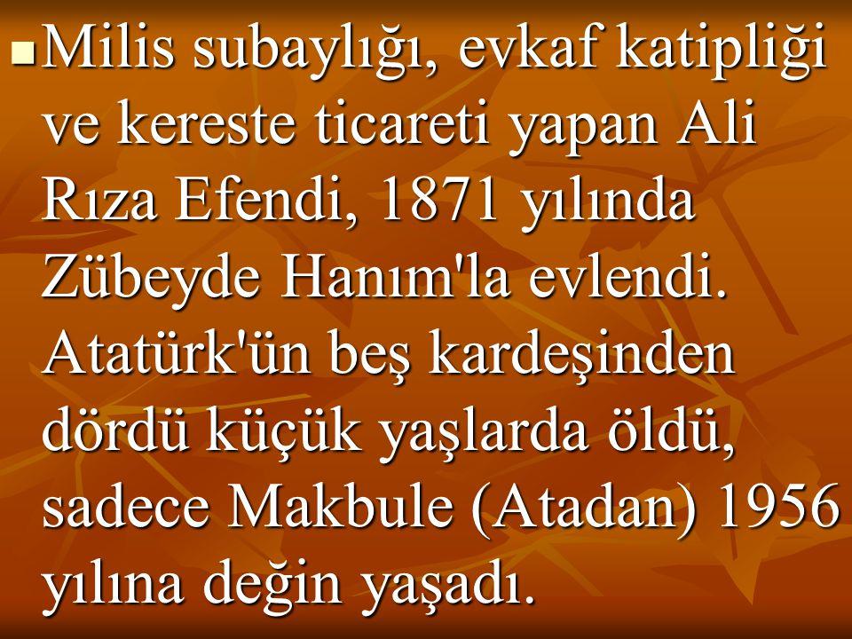  Milis subaylığı, evkaf katipliği ve kereste ticareti yapan Ali Rıza Efendi, 1871 yılında Zübeyde Hanım'la evlendi. Atatürk'ün beş kardeşinden dördü