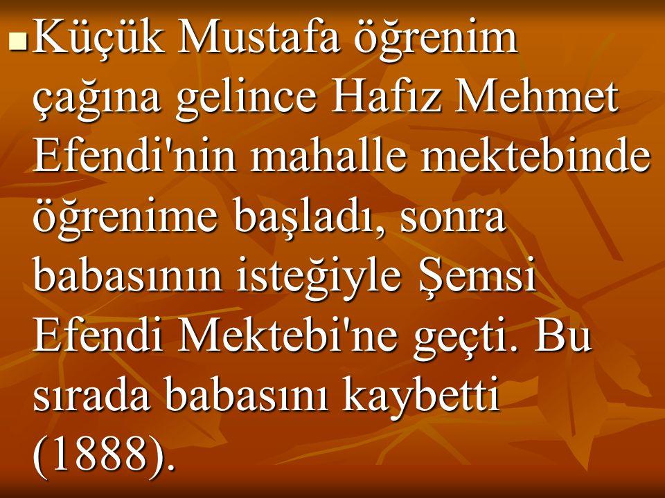  Küçük Mustafa öğrenim çağına gelince Hafız Mehmet Efendi'nin mahalle mektebinde öğrenime başladı, sonra babasının isteğiyle Şemsi Efendi Mektebi'ne