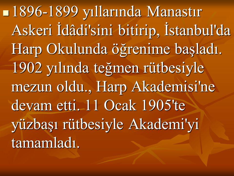  1896-1899 yıllarında Manastır Askeri İdâdi sini bitirip, İstanbul da Harp Okulunda öğrenime başladı.