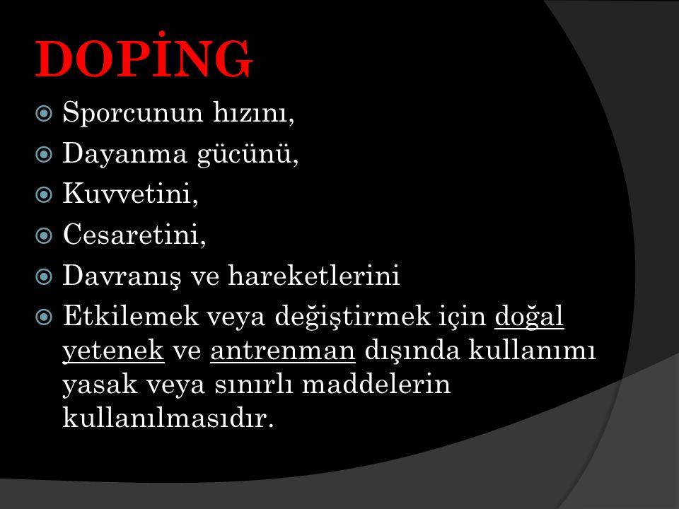 DOPİNG  Sporcunun hızını,  Dayanma gücünü,  Kuvvetini,  Cesaretini,  Davranış ve hareketlerini  Etkilemek veya değiştirmek için doğal yetenek ve antrenman dışında kullanımı yasak veya sınırlı maddelerin kullanılmasıdır.