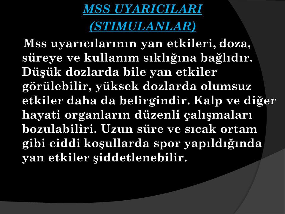 MSS UYARICILARI (STIMULANLAR) Mss uyarıcılarının yan etkileri, doza, süreye ve kullanım sıklığına bağlıdır.