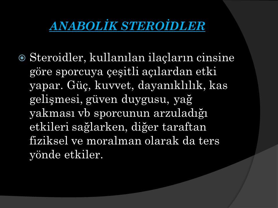 ANABOLİK STEROİDLER  Steroidler, kullanılan ilaçların cinsine göre sporcuya çeşitli açılardan etki yapar.