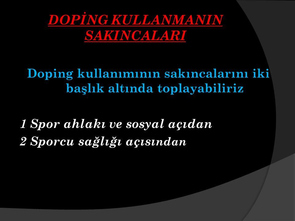 DOPİNG KULLANMANIN SAKINCALARI Doping kullanımının sakıncalarını iki başlık altında toplayabiliriz 1 Spor ahlakı ve sosyal açıdan 2 Sporcu sağlığı açısı ndan