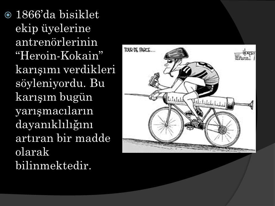  1866'da bisiklet ekip üyelerine antrenörlerinin Heroin-Kokain karışımı verdikleri söyleniyordu.