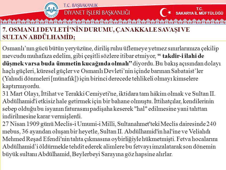 T.C. SAKARYA İL MÜFTÜLÜĞÜ 7. OSMANLI DEVLETİ'NİN DURUMU, ÇANAKKALE SAVAŞI VE SULTAN ABDÜLHAMİD; Osmanlı'nın gücü bütün yeryüzüne, diriliş ruhu üflemey