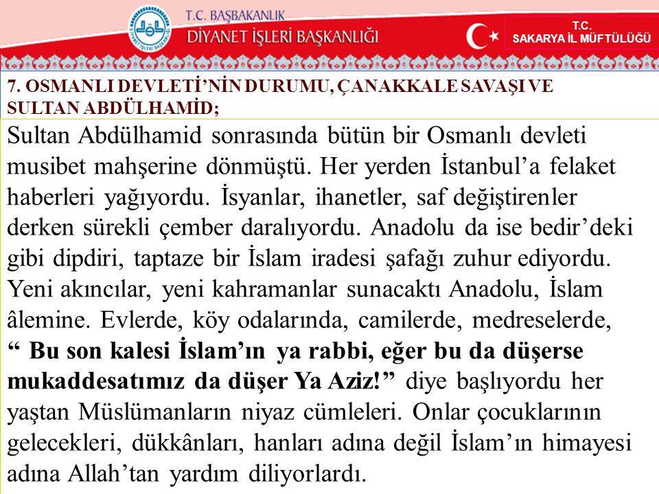 T.C. SAKARYA İL MÜFTÜLÜĞÜ 7. OSMANLI DEVLETİ'NİN DURUMU, ÇANAKKALE SAVAŞI VE SULTAN ABDÜLHAMİD; Sultan Abdülhamid sonrasında bütün bir Osmanlı devleti