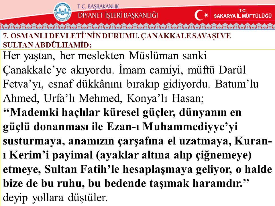 T.C. SAKARYA İL MÜFTÜLÜĞÜ 7. OSMANLI DEVLETİ'NİN DURUMU, ÇANAKKALE SAVAŞI VE SULTAN ABDÜLHAMİD; Her yaştan, her meslekten Müslüman sanki Çanakkale'ye