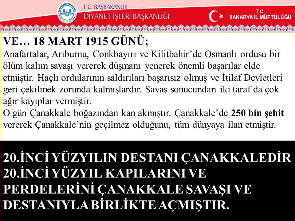 T.C. SAKARYA İL MÜFTÜLÜĞÜ VE… 18 MART 1915 GÜNÜ; Anafartalar, Arıburnu, Conkbayırı ve Kilitbahir'de Osmanlı ordusu bir ölüm kalım savaşı vererek düşma